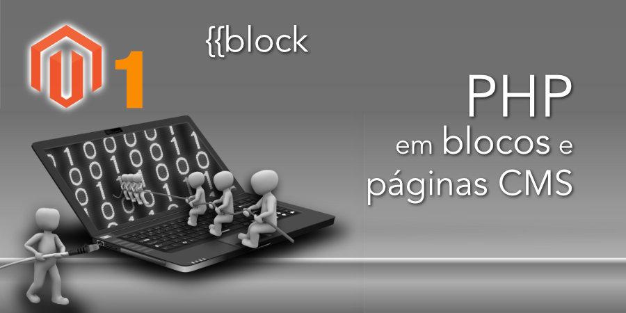 Como usar PHP em blocos e páginas CMS no Magento