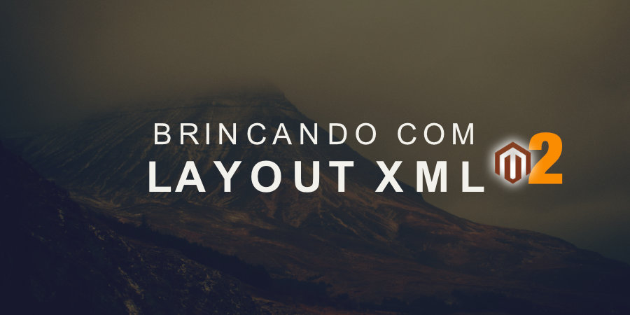 Brincando com LayoutXML no Magento 2